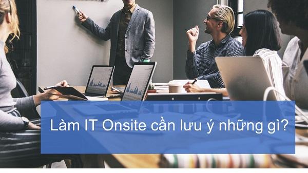 IT Onsite là gì? Top những điều cần lưu ý khi đi làm IT Onsite